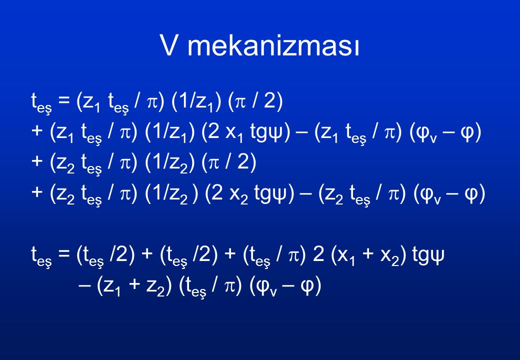 V mekanizması t eş = (z 1 t eş /  ) (1/z 1 ) (  / 2) + (z 1 t eş /  ) (1/z 1 ) (2 x 1 tgψ) – (z 1 t eş /  ) (φ v – φ) + (z 2 t eş /  ) (1/z 2 ) (