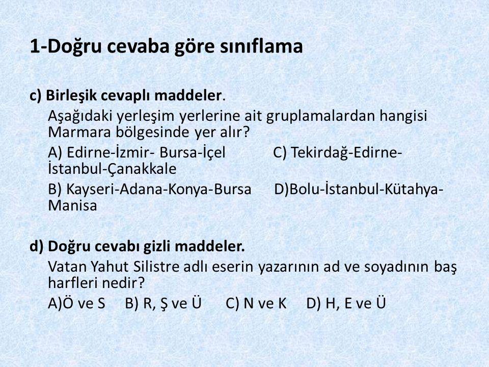 1-Doğru cevaba göre sınıflama c) Birleşik cevaplı maddeler. Aşağıdaki yerleşim yerlerine ait gruplamalardan hangisi Marmara bölgesinde yer alır? A) Ed