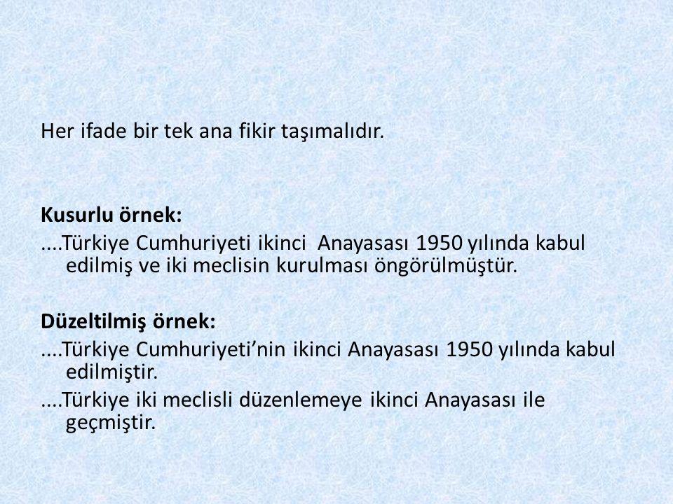 Her ifade bir tek ana fikir taşımalıdır. Kusurlu örnek:....Türkiye Cumhuriyeti ikinci Anayasası 1950 yılında kabul edilmiş ve iki meclisin kurulması ö