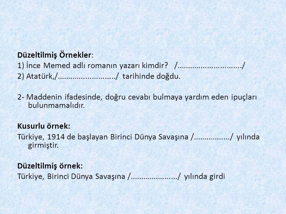Düzeltilmiş Örnekler: 1) İnce Memed adlı romanın yazarı kimdir? /............................../ 2) Atatürk,/.........................../ tarihinde do