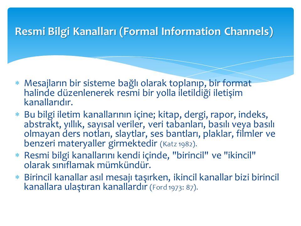Resmi Bilgi Kanalları (Formal Information Channels)  Mesajların bir sisteme bağlı olarak toplanıp, bir format halinde düzenlenerek resmi bir yolla iletildiği iletişim kanallarıdır.