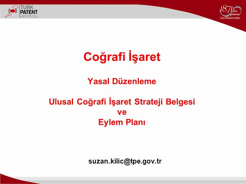 Coğrafi İşaret Yasal Düzenleme Ulusal Coğrafi İşaret Strateji Belgesi ve Eylem Planı suzan.kilic@tpe.gov.tr