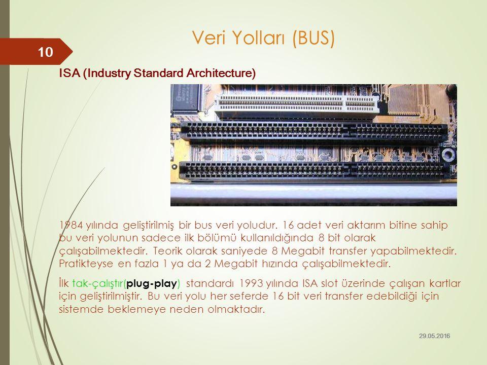 Veri Yolları (BUS) ISA (Industry Standard Architecture) 1984 yılında geliştirilmiş bir bus veri yoludur. 16 adet veri aktarım bitine sahip bu veri yol