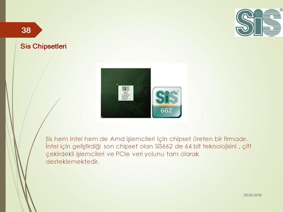 Sis hem Intel hem de Amd işlemcileri için chipset üreten bir firmadır. İntel için geliştirdiği son chipset olan SiS662 de 64 bit teknolojisini, çift ç