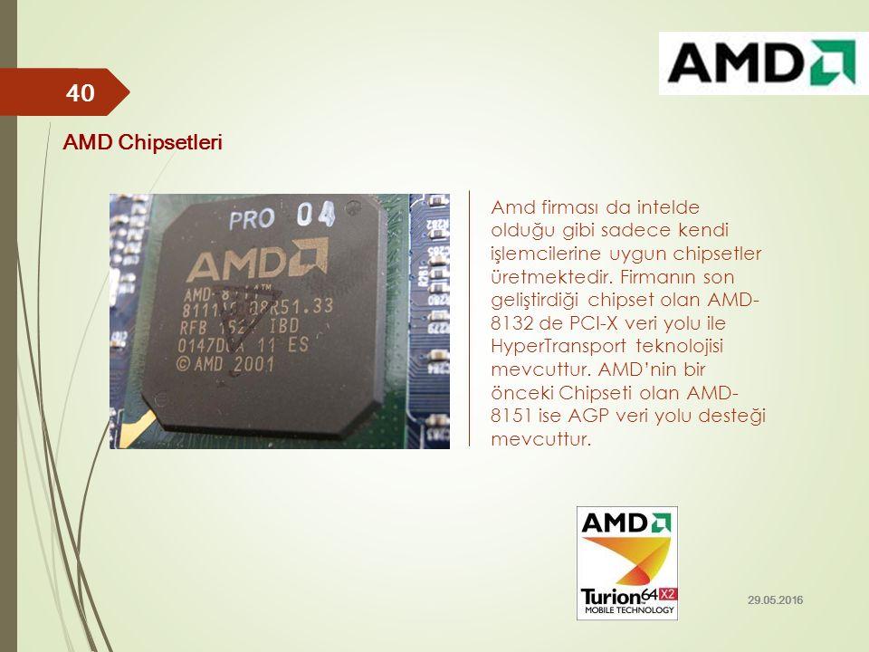 Amd firması da intelde olduğu gibi sadece kendi işlemcilerine uygun chipsetler üretmektedir. Firmanın son geliştirdiği chipset olan AMD- 8132 de PCI-X