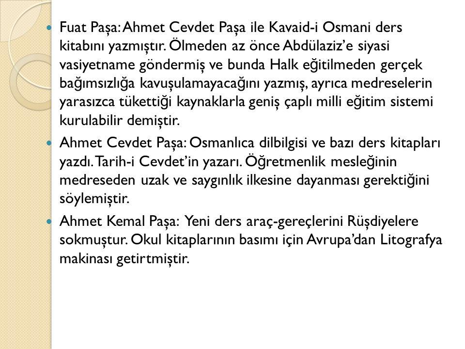 Fuat Paşa: Ahmet Cevdet Paşa ile Kavaid-i Osmani ders kitabını yazmıştır.