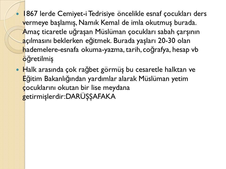 1867 lerde Cemiyet-i Tedrisiye öncelikle esnaf çocukları ders vermeye başlamış, Namık Kemal de imla okutmuş burada.