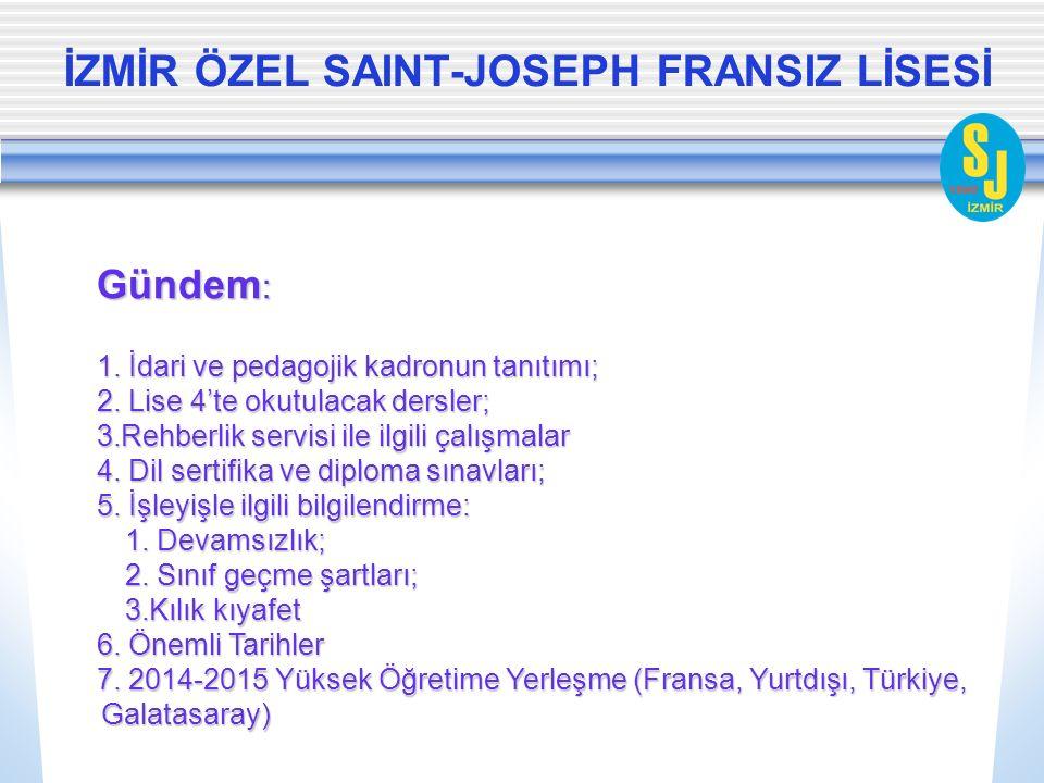 İZMİR ÖZEL SAINT-JOSEPH FRANSIZ LİSESİ Gündem : 1. İdari ve pedagojik kadronun tanıtımı; 2. Lise 4'te okutulacak dersler; 3.Rehberlik servisi ile ilgi
