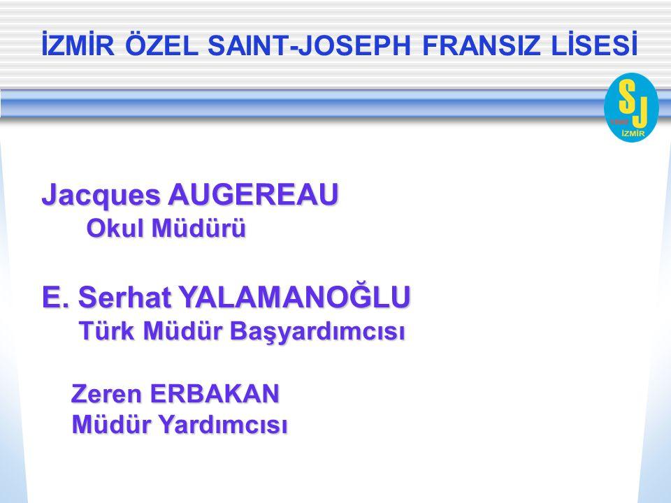 İZMİR ÖZEL SAINT-JOSEPH FRANSIZ LİSESİ Jacques AUGEREAU Okul Müdürü Okul Müdürü E. Serhat YALAMANOĞLU Türk Müdür Başyardımcısı Türk Müdür Başyardımcıs