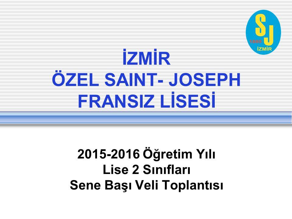 İZMİR ÖZEL SAINT- JOSEPH FRANSIZ LİSESİ 2015-2016 Öğretim Yılı Lise 2 Sınıfları Sene Başı Veli Toplantısı