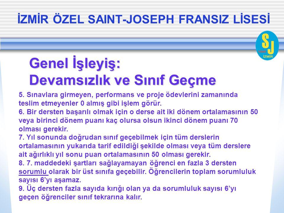 İZMİR ÖZEL SAINT-JOSEPH FRANSIZ LİSESİ Genel İşleyiş: Devamsızlık ve Sınıf Geçme 5. Sınavlara girmeyen, performans ve proje ödevlerini zamanında tesli