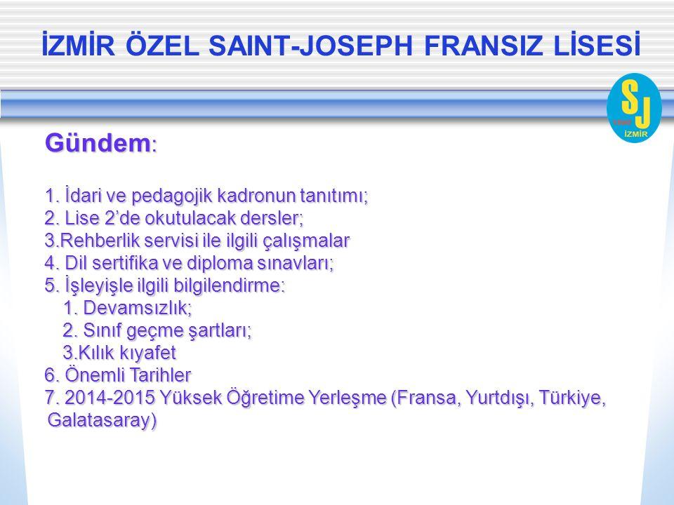İZMİR ÖZEL SAINT-JOSEPH FRANSIZ LİSESİ Gündem : 1. İdari ve pedagojik kadronun tanıtımı; 2. Lise 2'de okutulacak dersler; 3.Rehberlik servisi ile ilgi