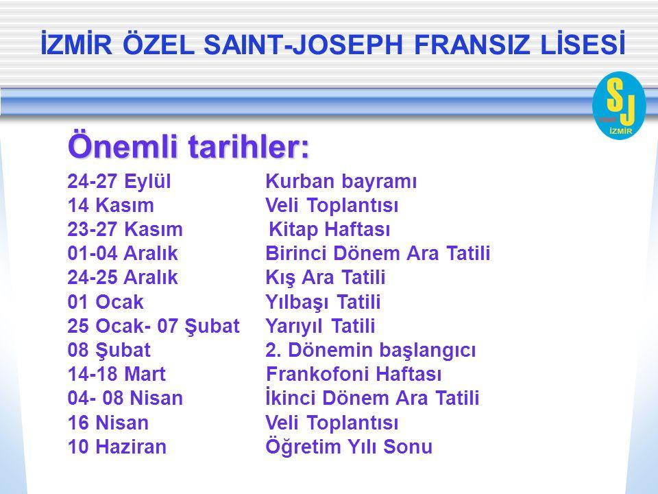 İZMİR ÖZEL SAINT-JOSEPH FRANSIZ LİSESİ Önemli tarihler: 24-27 Eylül Kurban bayramı 14 Kasım Veli Toplantısı 23-27 Kasım Kitap Haftası 01-04 Aralık Bir