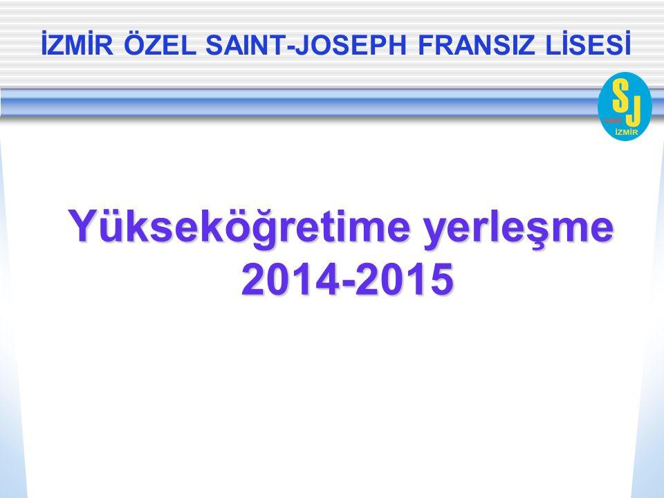 İZMİR ÖZEL SAINT-JOSEPH FRANSIZ LİSESİ Yükseköğretime yerleşme 2014-2015 2014-2015