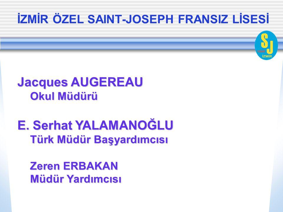 İZMİR ÖZEL SAINT-JOSEPH FRANSIZ LİSESİ Jacques AUGEREAU Okul Müdürü E. Serhat YALAMANOĞLU Türk Müdür Başyardımcısı Zeren ERBAKAN Müdür Yardımcısı