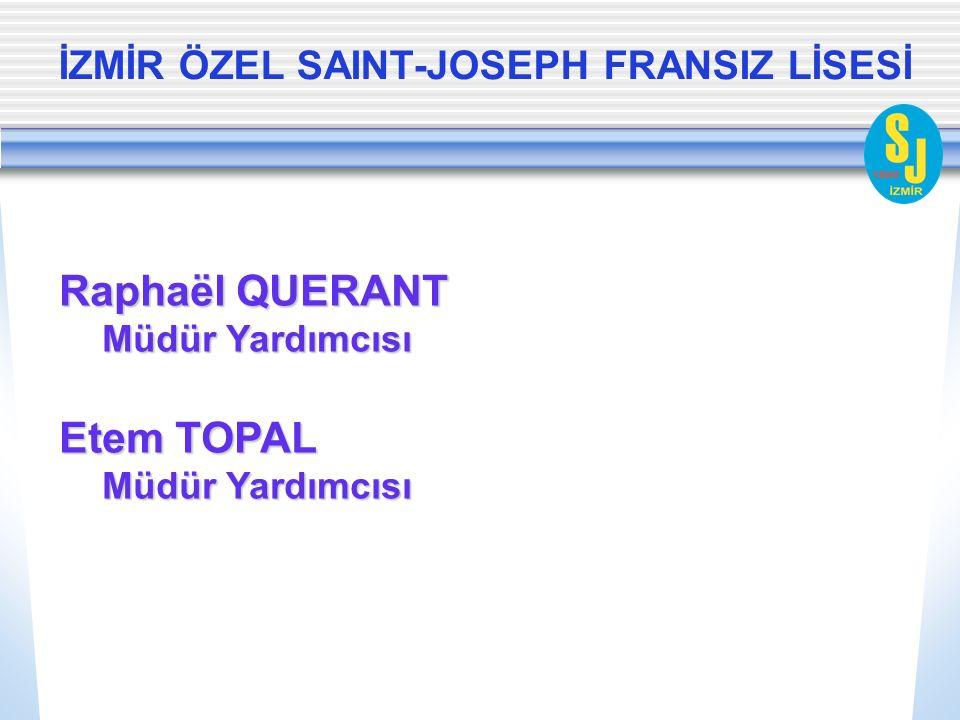 İZMİR ÖZEL SAINT-JOSEPH FRANSIZ LİSESİ Raphaël QUERANT Müdür Yardımcısı Etem TOPAL Müdür Yardımcısı