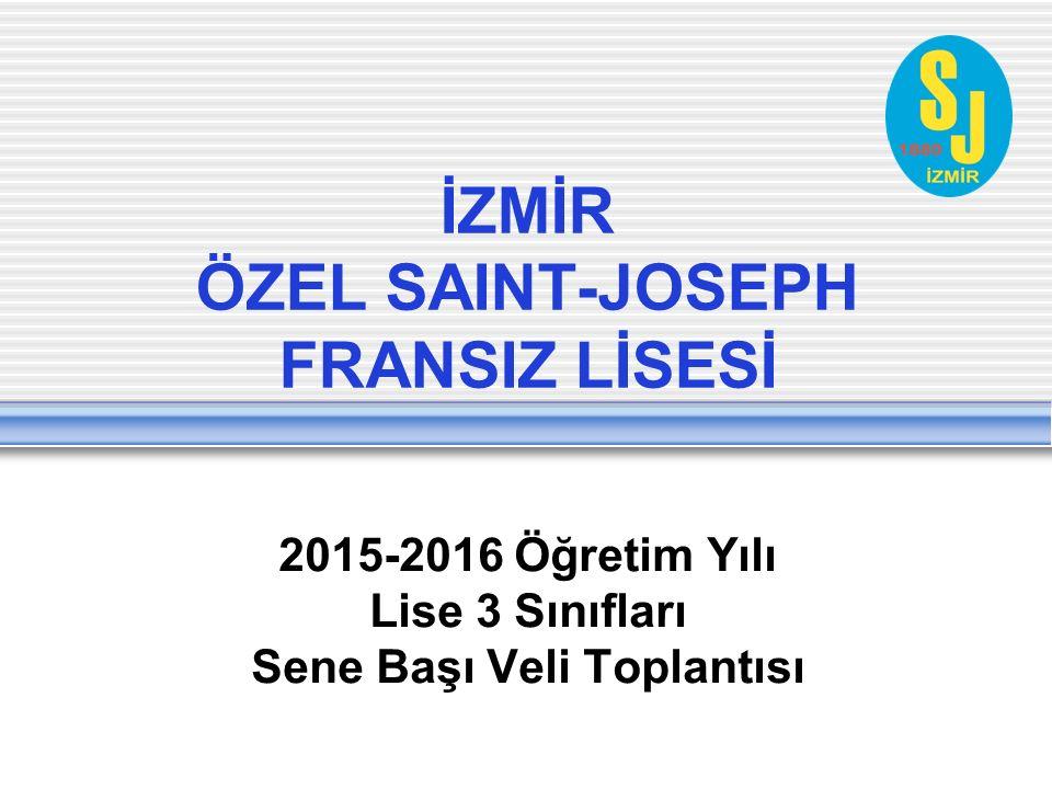 İZMİR ÖZEL SAINT-JOSEPH FRANSIZ LİSESİ 2015-2016 Öğretim Yılı Lise 3 Sınıfları Sene Başı Veli Toplantısı