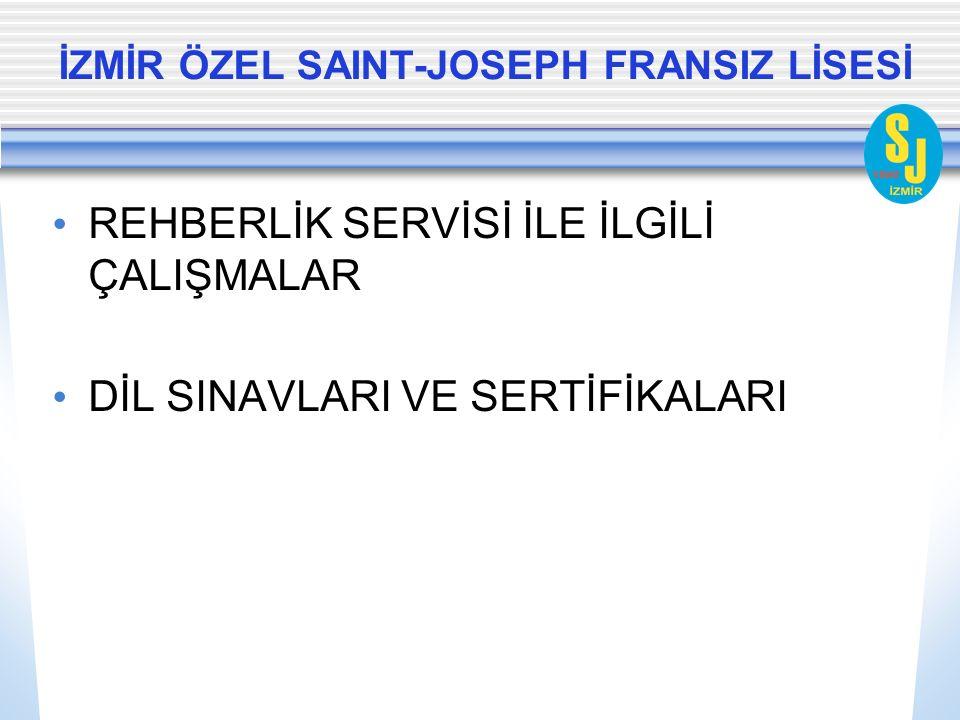 REHBERLİK SERVİSİ İLE İLGİLİ ÇALIŞMALAR DİL SINAVLARI VE SERTİFİKALARI İZMİR ÖZEL SAINT-JOSEPH FRANSIZ LİSESİ