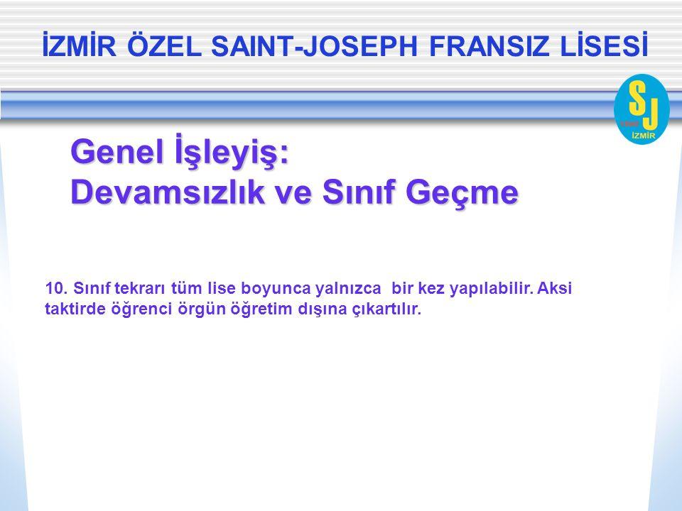 İZMİR ÖZEL SAINT-JOSEPH FRANSIZ LİSESİ Genel İşleyiş: Devamsızlık ve Sınıf Geçme 10.