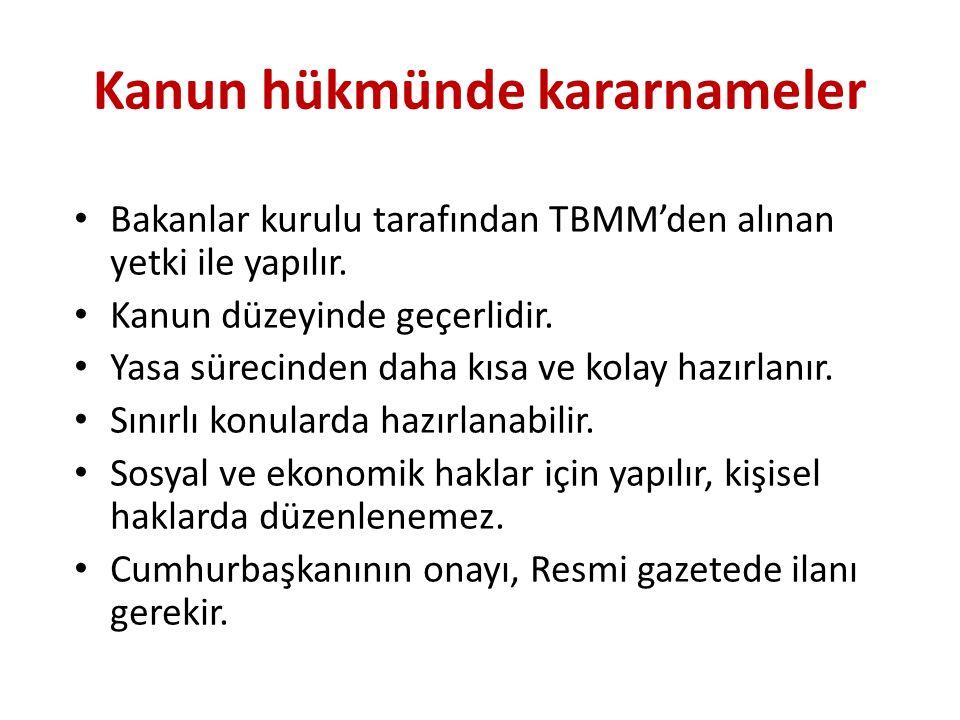 Kanun hükmünde kararnameler Bakanlar kurulu tarafından TBMM'den alınan yetki ile yapılır.