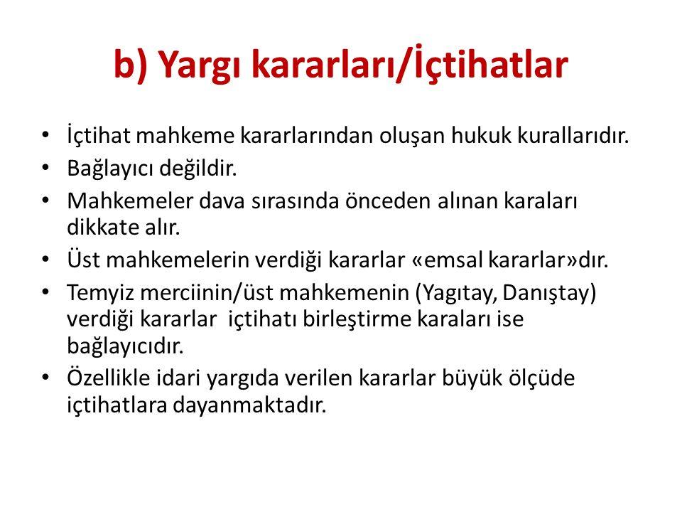 b) Yargı kararları/İçtihatlar İçtihat mahkeme kararlarından oluşan hukuk kurallarıdır.