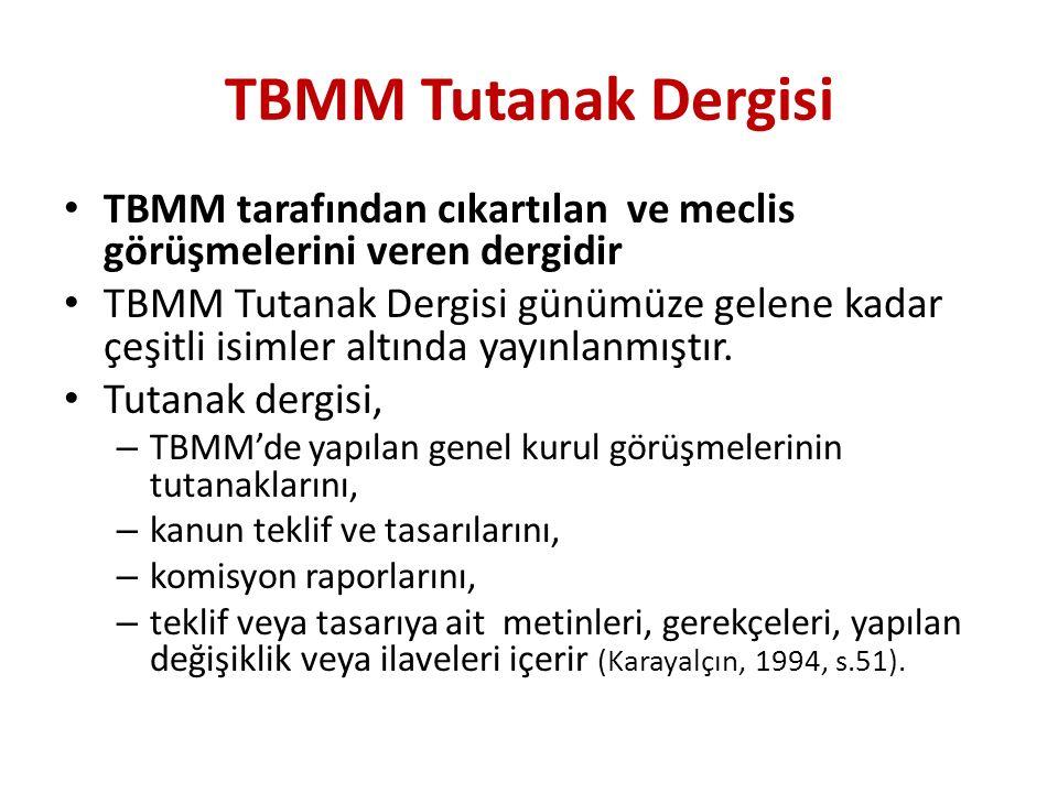 TBMM Tutanak Dergisi TBMM tarafından cıkartılan ve meclis görüşmelerini veren dergidir TBMM Tutanak Dergisi günümüze gelene kadar çeşitli isimler altında yayınlanmıştır.