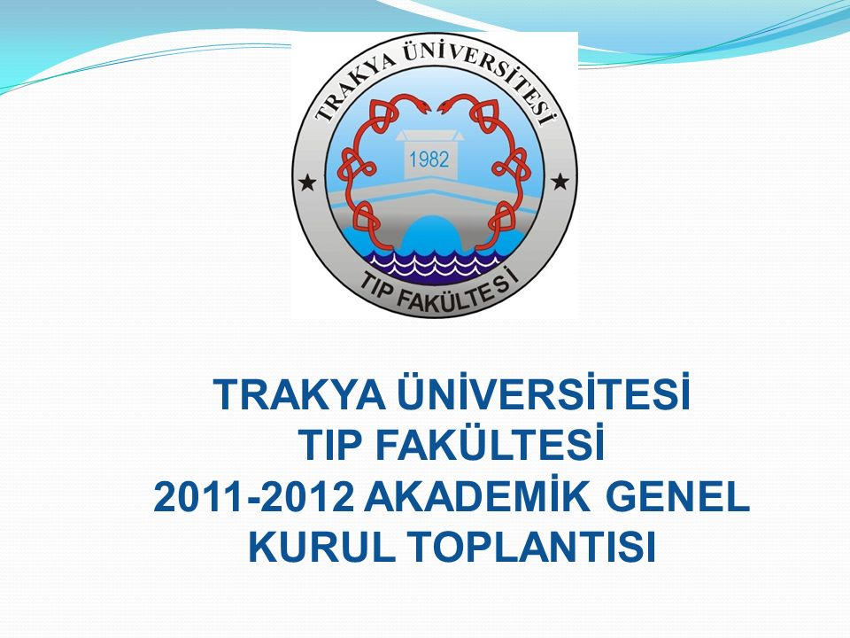 TRAKYA ÜNİVERSİTESİ TIP FAKÜLTESİ 2011-2012 AKADEMİK GENEL KURUL TOPLANTISI