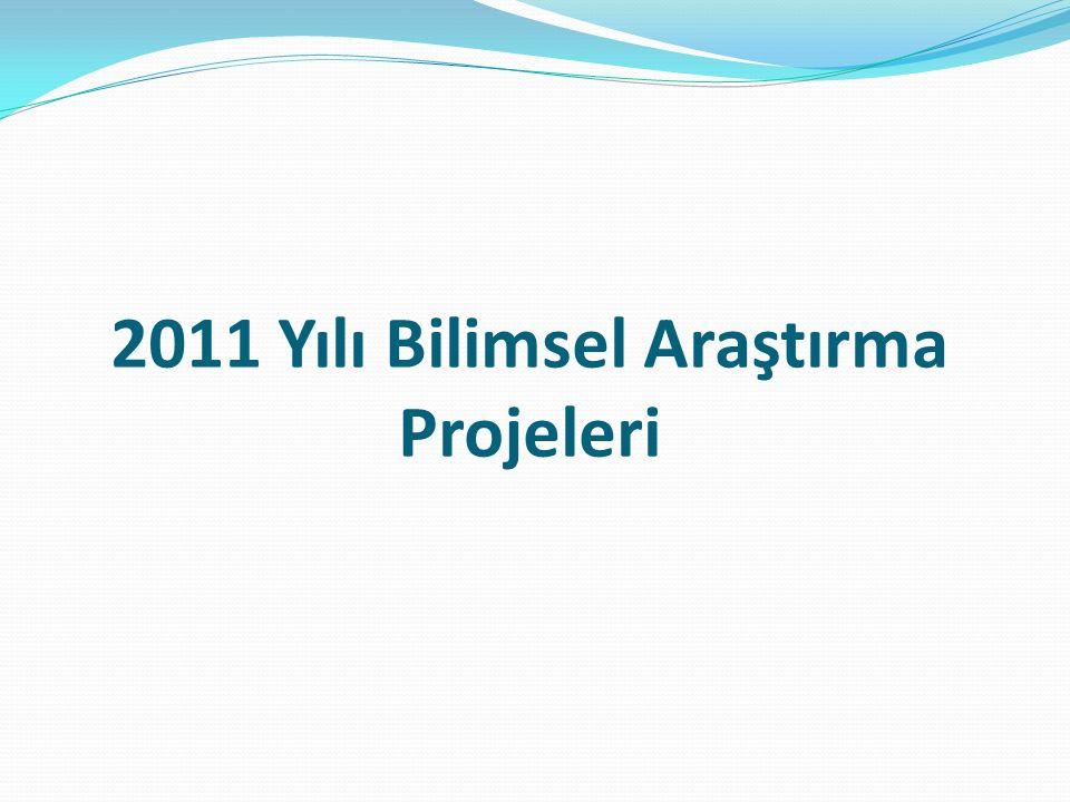 2011 Yılı Bilimsel Araştırma Projeleri