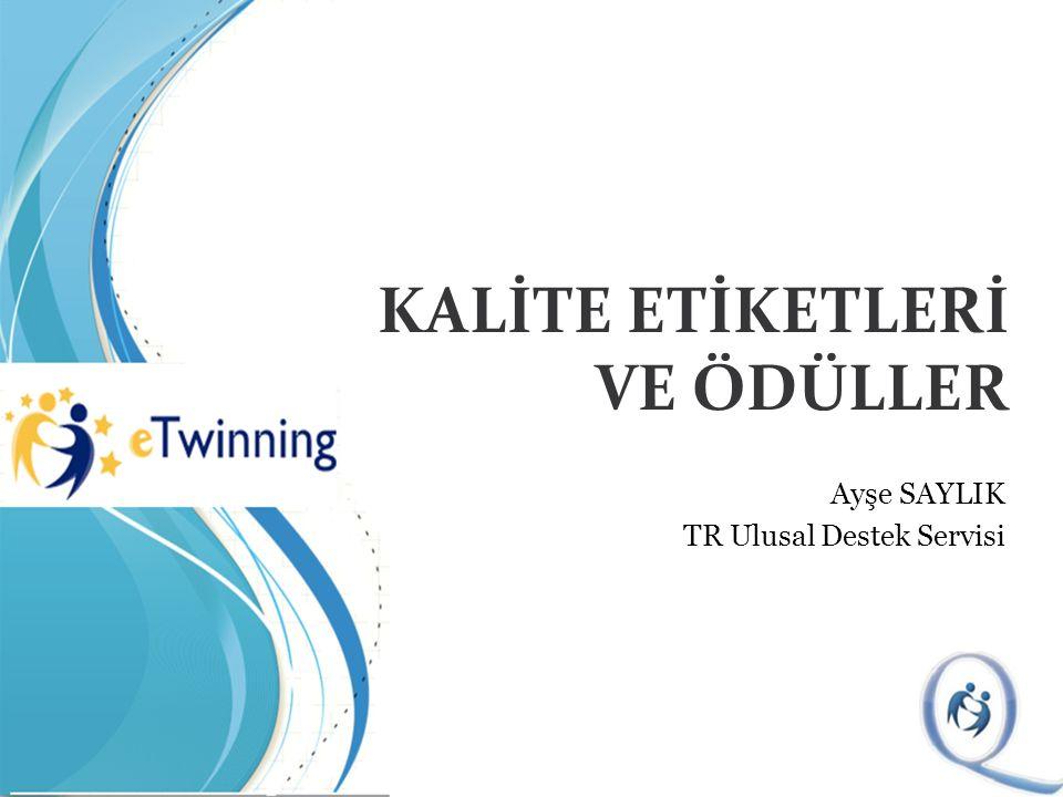 KALİTE ETİKETLERİ VE ÖDÜLLER Ayşe SAYLIK TR Ulusal Destek Servisi