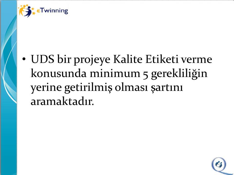 UDS bir projeye Kalite Etiketi verme konusunda minimum 5 gerekliliğin yerine getirilmiş olması şartını aramaktadır.