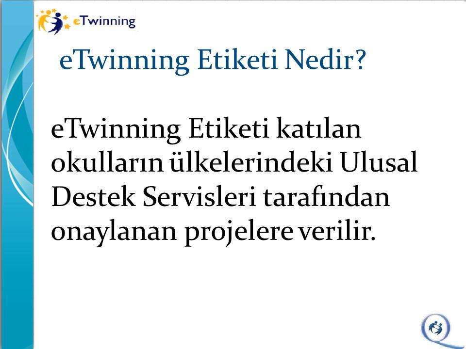 eTwinning Etiketi Nedir? eTwinning Etiketi katılan okulların ülkelerindeki Ulusal Destek Servisleri tarafından onaylanan projelere verilir.