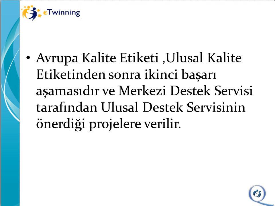 Avrupa Kalite Etiketi,Ulusal Kalite Etiketinden sonra ikinci başarı aşamasıdır ve Merkezi Destek Servisi tarafından Ulusal Destek Servisinin önerdiği projelere verilir.