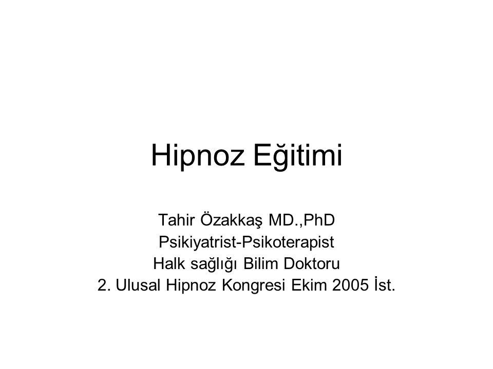 Hipnoz Eğitimi Tahir Özakkaş MD.,PhD Psikiyatrist-Psikoterapist Halk sağlığı Bilim Doktoru 2.