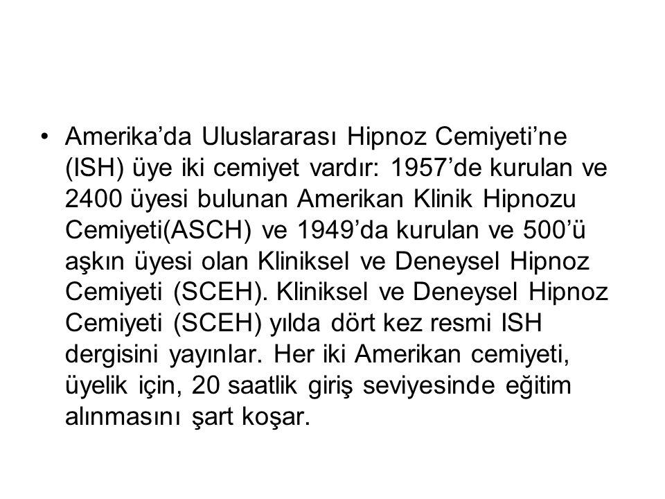 Amerika'da Uluslararası Hipnoz Cemiyeti'ne (ISH) üye iki cemiyet vardır: 1957'de kurulan ve 2400 üyesi bulunan Amerikan Klinik Hipnozu Cemiyeti(ASCH) ve 1949'da kurulan ve 500'ü aşkın üyesi olan Kliniksel ve Deneysel Hipnoz Cemiyeti (SCEH).