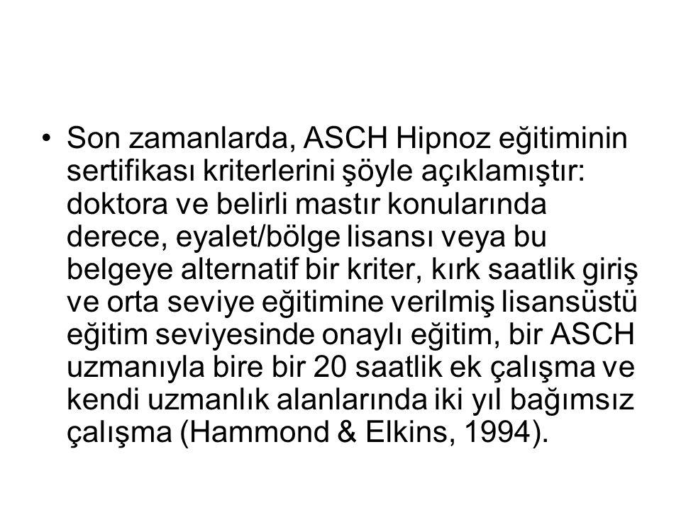 Son zamanlarda, ASCH Hipnoz eğitiminin sertifikası kriterlerini şöyle açıklamıştır: doktora ve belirli mastır konularında derece, eyalet/bölge lisansı veya bu belgeye alternatif bir kriter, kırk saatlik giriş ve orta seviye eğitimine verilmiş lisansüstü eğitim seviyesinde onaylı eğitim, bir ASCH uzmanıyla bire bir 20 saatlik ek çalışma ve kendi uzmanlık alanlarında iki yıl bağımsız çalışma (Hammond & Elkins, 1994).