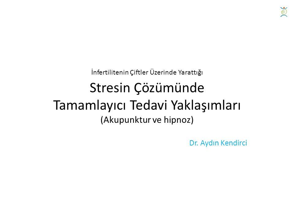 İnfertilitenin Çiftler Üzerinde Yarattığı Stresin Çözümünde Tamamlayıcı Tedavi Yaklaşımları (Akupunktur ve hipnoz) Dr.
