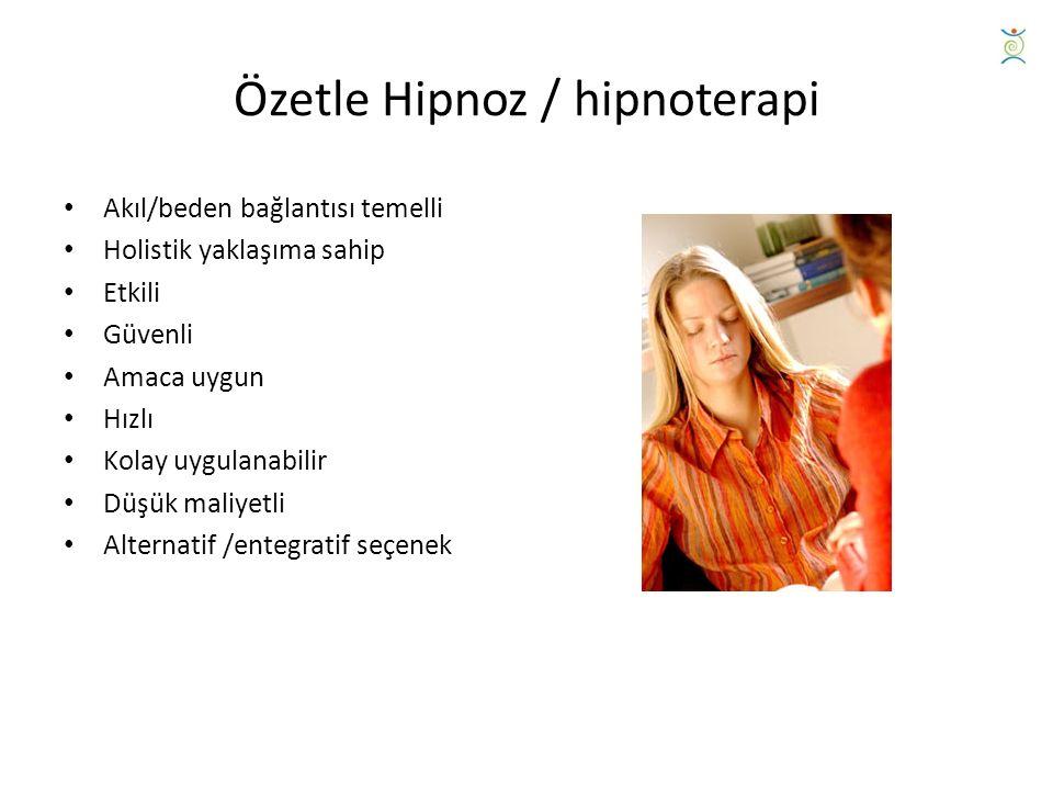 Özetle Hipnoz / hipnoterapi Akıl/beden bağlantısı temelli Holistik yaklaşıma sahip Etkili Güvenli Amaca uygun Hızlı Kolay uygulanabilir Düşük maliyetli Alternatif /entegratif seçenek