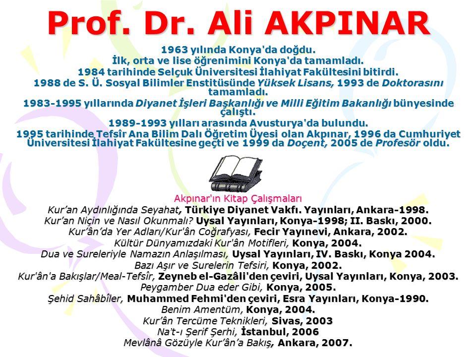 Prof. Dr. Ali AKPINAR 1963 yılında Konya da doğdu.