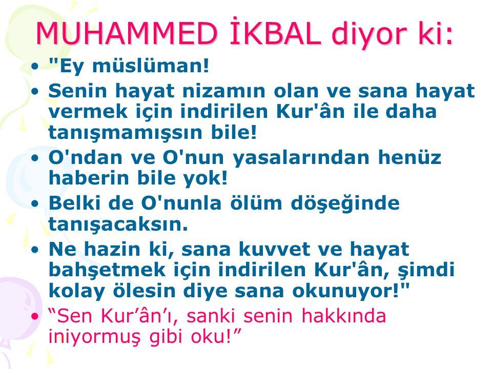 MUHAMMED İKBAL diyor ki: Ey müslüman.