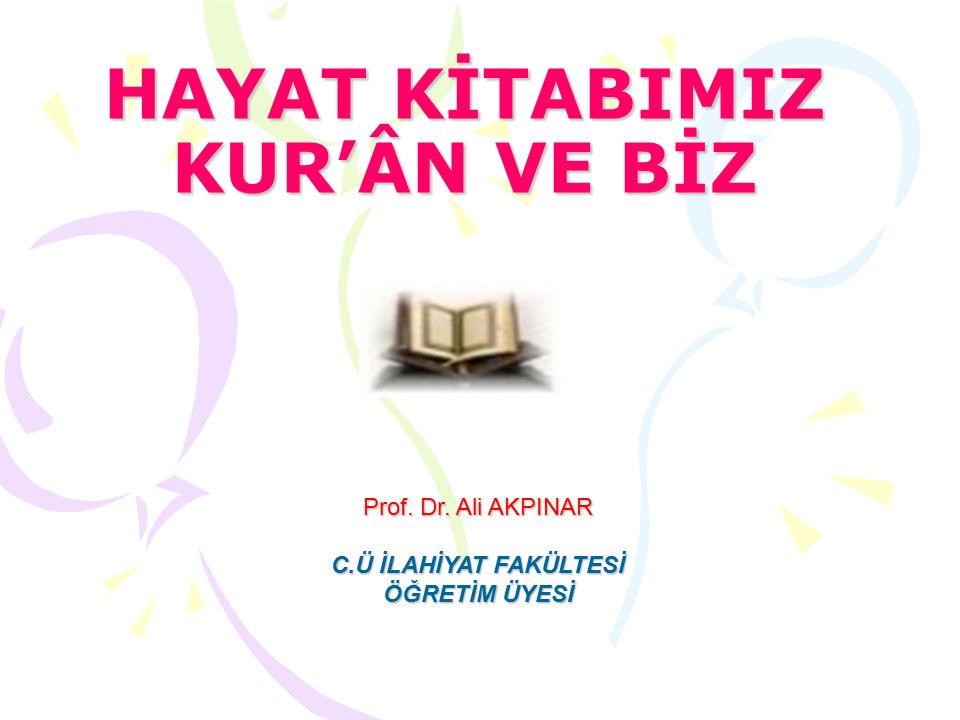 HAYAT KİTABIMIZ KUR'ÂN VE BİZ Prof. Dr. Ali AKPINAR C.Ü İLAHİYAT FAKÜLTESİ ÖĞRETİM ÜYESİ