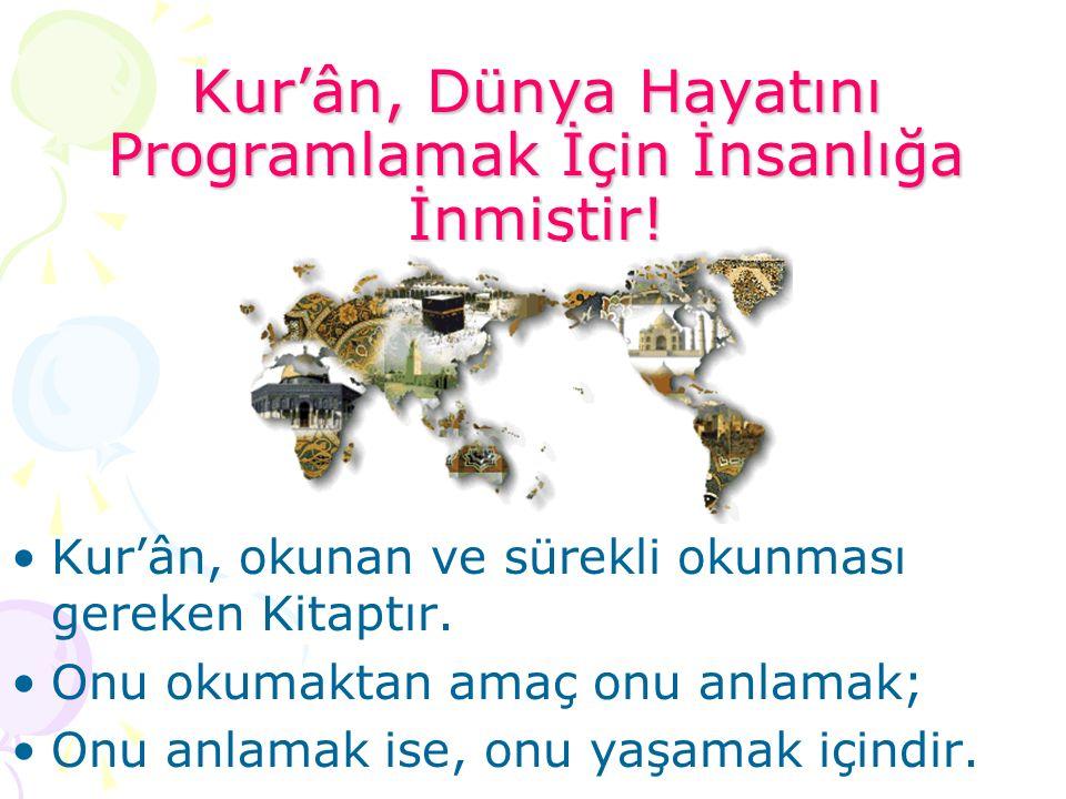 Kur'ân, Dünya Hayatını Programlamak İçin İnsanlığa İnmiştir.