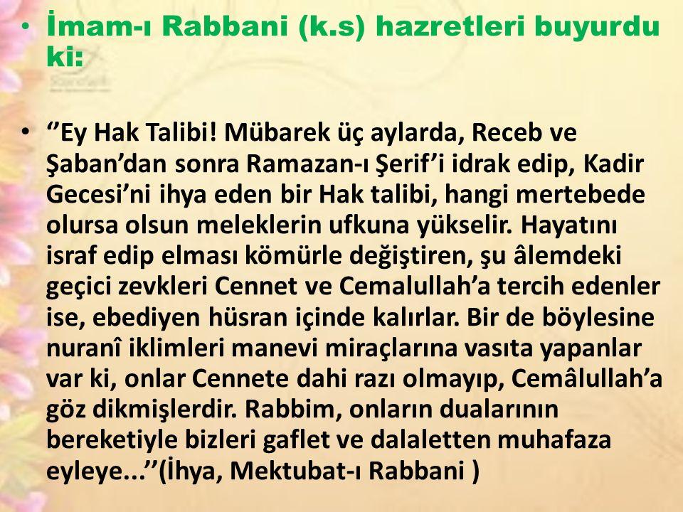 İmam-ı Rabbani (k.s) hazretleri buyurdu ki: ''Ey Hak Talibi.