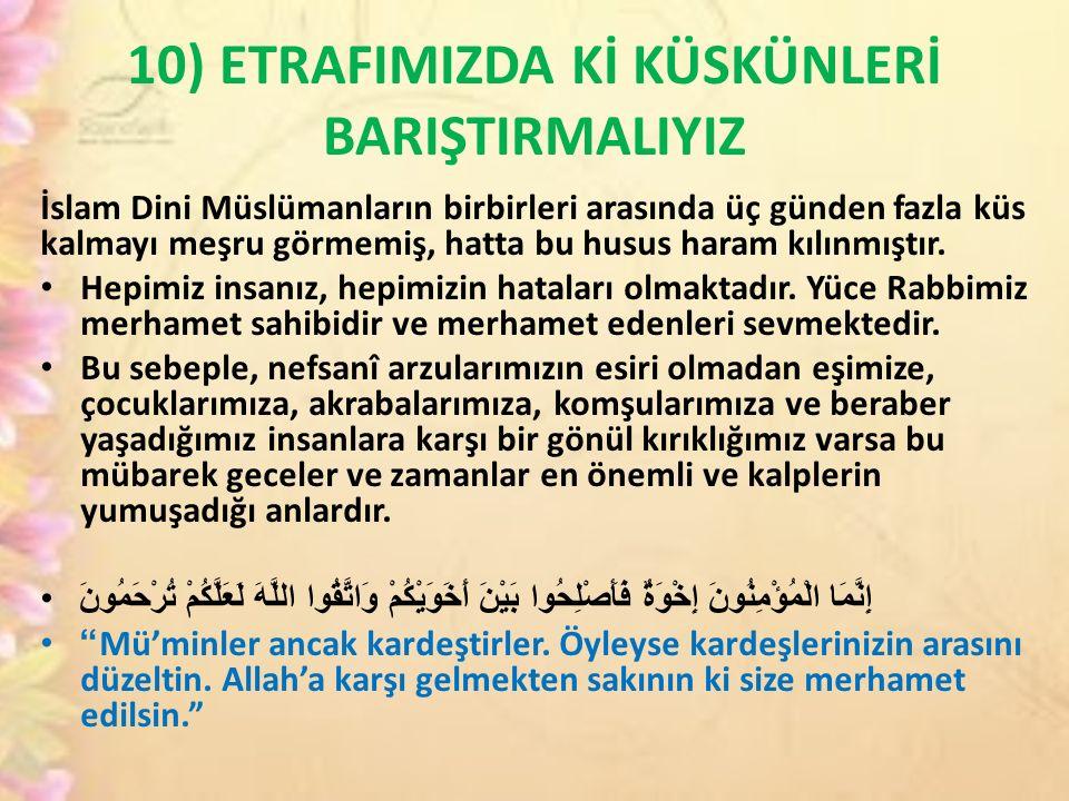 10) ETRAFIMIZDA Kİ KÜSKÜNLERİ BARIŞTIRMALIYIZ İslam Dini Müslümanların birbirleri arasında üç günden fazla küs kalmayı meşru görmemiş, hatta bu husus haram kılınmıştır.