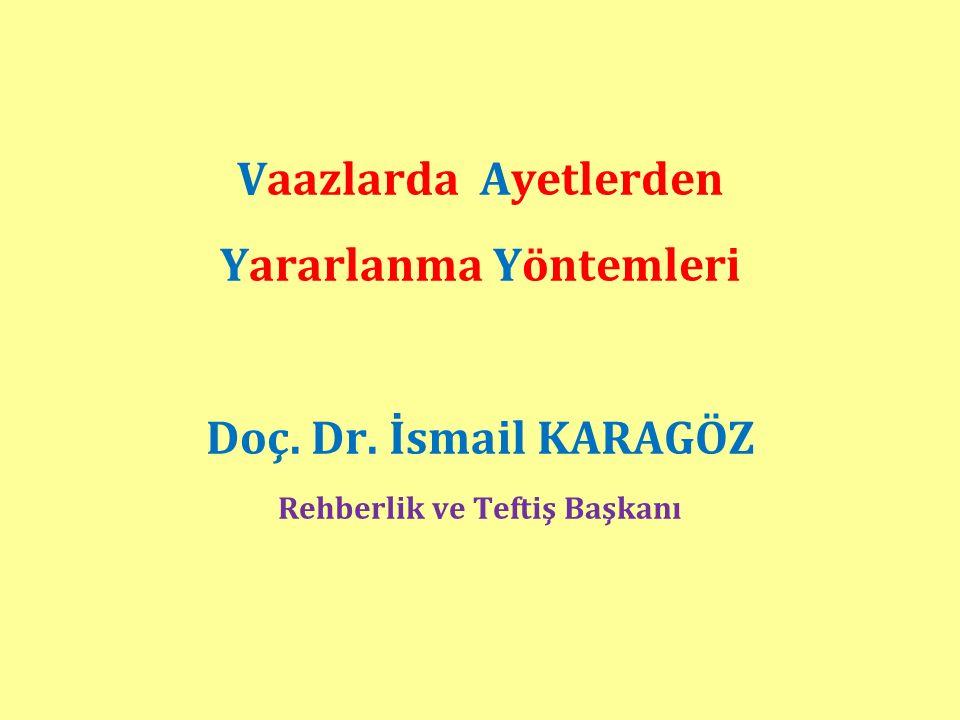 Vaazlarda Ayetlerden Yararlanma Yöntemleri Doç. Dr. İsmail KARAGÖZ Rehberlik ve Teftiş Başkanı