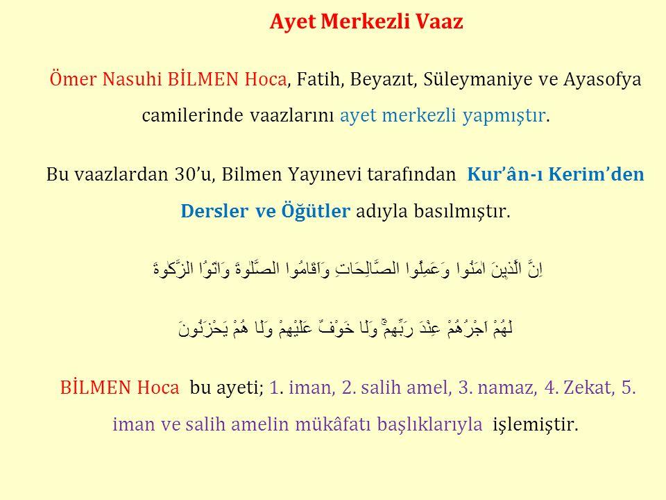 Ayet Merkezli Vaaz Ömer Nasuhi BİLMEN Hoca, Fatih, Beyazıt, Süleymaniye ve Ayasofya camilerinde vaazlarını ayet merkezli yapmıştır. Bu vaazlardan 30'u