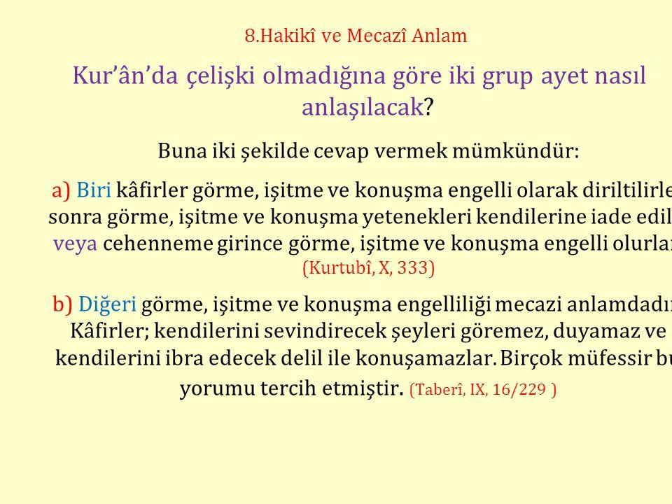 8.Hakikî ve Mecazî Anlam Kur'ân'da çelişki olmadığına göre iki grup ayet nasıl anlaşılacak? Buna iki şekilde cevap vermek mümkündür: a) Biri kâfirler