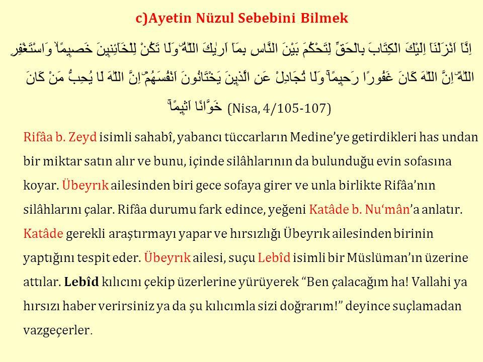 c)Ayetin Nüzul Sebebini Bilmek اِنَّآ اَنْزَلْنَآ اِلَيْكَ الْكِتَابَ بِالْحَقِّ لِتَحْكُمَ بَيْنَ النَّاسِ بِمَآ اَرٰيكَ اللّٰهُۜ وَلَا تَكُنْ لِل