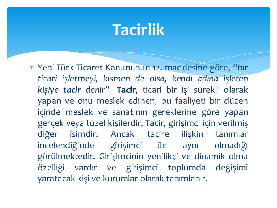 """ Yeni Türk Ticaret Kanununun 12. maddesine göre, """"bir ticari işletmeyi, kısmen de olsa, kendi adına işleten kişiye tacir denir"""". Tacir, ticari bir iş"""