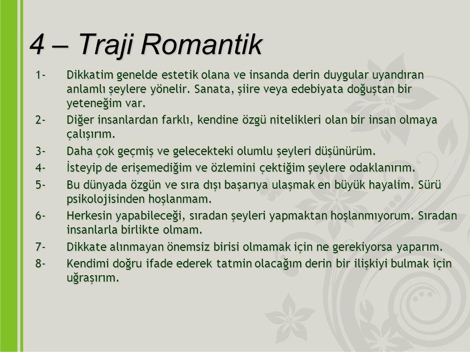 4 – Traji Romantik 1-Dikkatim genelde estetik olana ve insanda derin duygular uyandıran anlamlı şeylere yönelir.