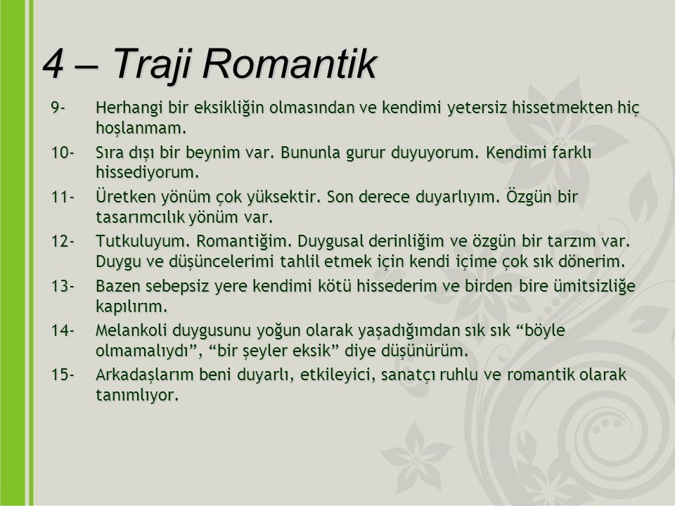 4 – Traji Romantik 9-Herhangi bir eksikliğin olmasından ve kendimi yetersiz hissetmekten hiç hoşlanmam.